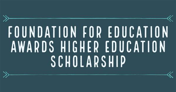 Foundation for Education Awards Higher Education Scholarship