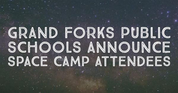 Grand Forks Public Schools Announce Space Camp Attendees
