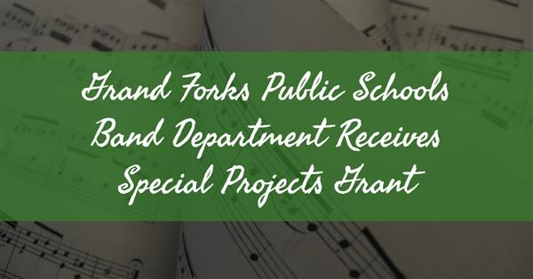 Grand Forks Public Schools Band Department Receives Special Projects Grant