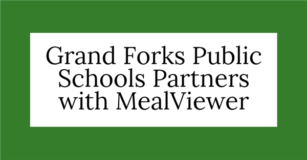 Grand Forks Public Schools Partners with MealViewer