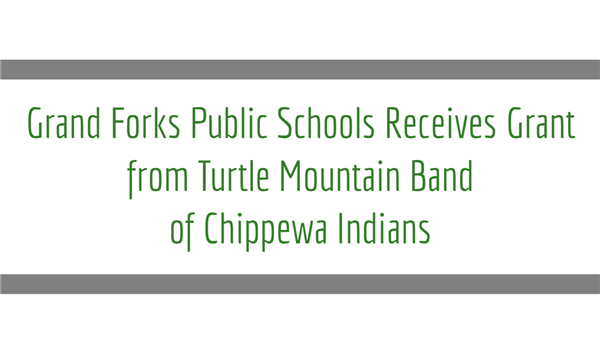 Grand Forks Public Schools Receives Grant from Turtle Mountain Band of Chippewa Indians