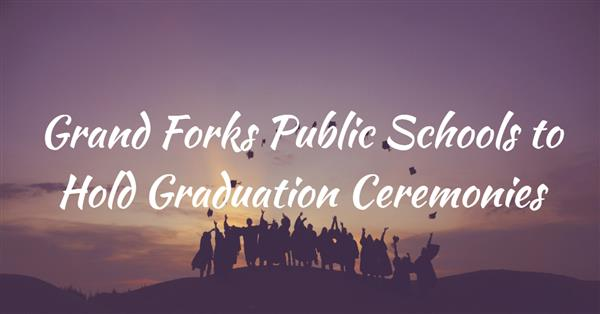 Grand Forks Public Schools to Hold Graduation Ceremonies