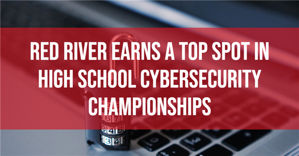 Red River Earns a Top Spot in High School Cybersecurity Championships