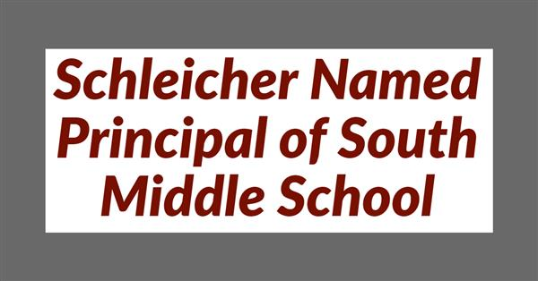 Schleicher Named Principal of South Middle School
