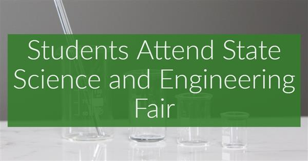 Students Attend State Science and Engineering Fair