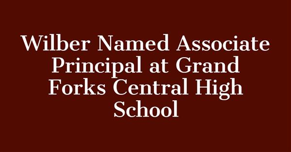 Wilber Named Associate Principal at Grand Forks Central High School