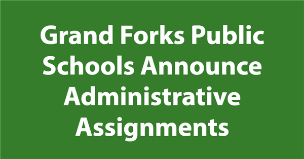 Grand Forks Public Schools Announce Administrative Assignments