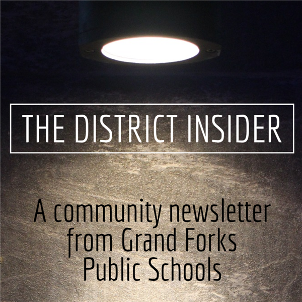 The District Insider: A community newsletter from Grand Forks Public Schools