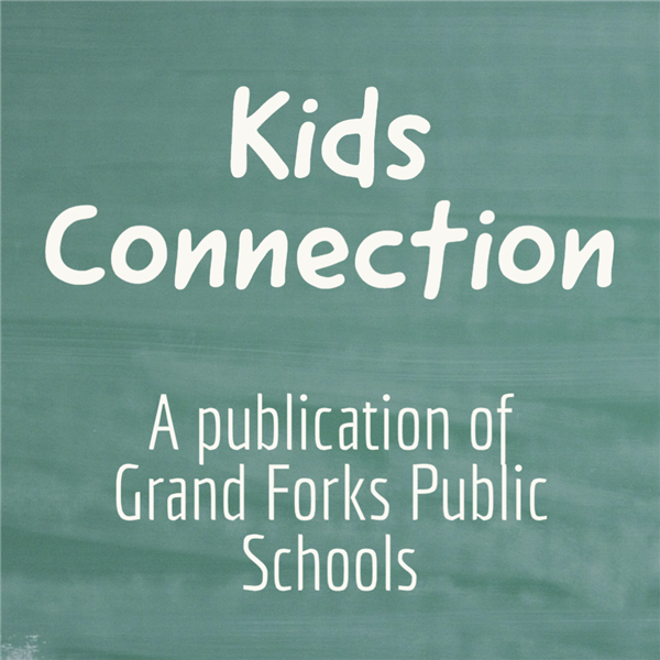 Kids Connection: A Publication of Grand Forks Public Schools